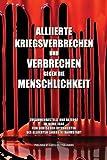 Alliierte Kriegsverbrechen und Verbrechen gegen die Menschlichkeit: Zusammengestellt und bezeugt im Jahre 1946 von deutschen Internierten des alliierten Lagers 91 Darmstadt