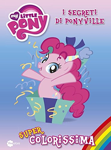 Super colorissima. I segreti di Ponyville. My Little Pony. Ediz. illustrata: 3