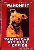 Die Wahrheit über den American Pit Bull Terrier (Das besondere Hundebuch)