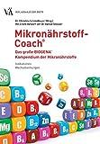 Mikronährstoff-Coach Das große BIOGENA-Kompendium der Mikronährstoffe: Indikationen, Wechselwirkungen