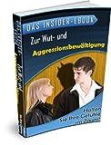 Das Insider-ebook - Zur Wut- und Aggressionsbewältigung: Halten Sie Ihre Gefühle im Zaum!