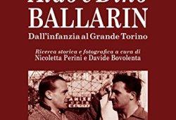 ! Aldo e Dino Ballarin. Dall'infanzia al grande Torino. Con audiolibro: Audiolibro con CD omaggio PDF
