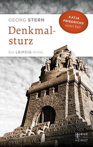 Denkmalsturz: Katja Friedrichs erster Fall. Ein Leipzig-Krimi (Bild und Heimat Buch)