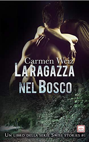 La ragazza nel bosco (Swiss Stories #1): Un thriller avventura (romanzi gialli rosa) - versione Kindle ebook di [Weiz, Carmen]