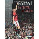 Football – Le mental en action – Optimisez le rendement de vos joueurs et l'efficacite de vos seances