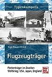 Flugzeugträger: Flottenträger im Zweiten Weltkrieg: USA, Japan, England (Typenkompass)