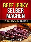 Beef Jerky selber machen - 10 einfache Rezepte