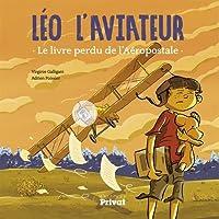 Léo l'aviateur : Le livre perdu de l'Aéropostale