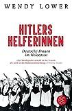 Hitlers Helferinnen: Deutsche Frauen im Holocaust (Die Zeit des Nationalsozialismus)