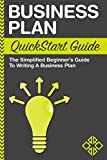 Business Plan QuickStart Guide : The Simplified Beginner's Guide to Writing a Business Plan (English Edition)
