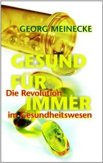 GESUND FÜR IMMER: Die Revolution im Gesundheitswesen von [Meinecke, Georg]
