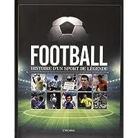 Football, histoire d'un sport de legende