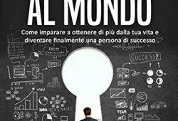 scaricare Le 10 abitudini degli uomini con più successo al mondo: Come imparare a ottenere di più dalla tua vita e diventare finalmente una persona di successo PDF gratis italiano