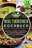 Multikocher Kochbuch: Das Prep & Cook Rezeptbuch mit den besten Rezepten für die Küchenmaschine 75 Multikocher Rezepte (Prep & Cook Buch, Band 1)