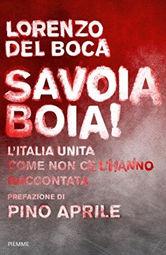 Savoia boia! L'Italia unita come non ce l'hanno raccontata