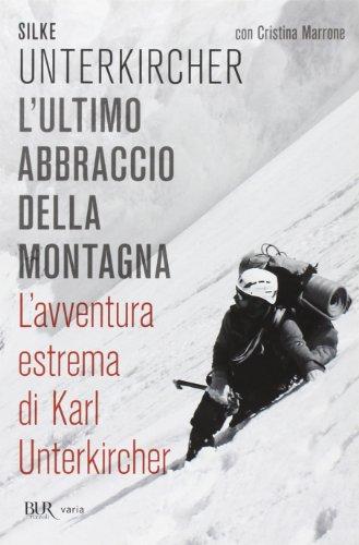 L'ultimo abbraccio della montagna. L'avventura estrema di Karl Unterkircher