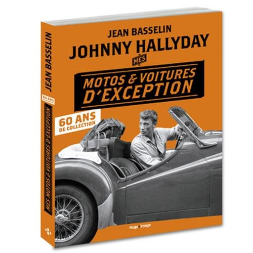 Johnny Hallyday Mes motos et voitures d'exception – 60 ans de collection