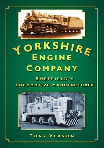 The Yorkshire Engine Company: Sheffield's Locomotive Manufacturer