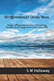 101 Affirmations for Chronic Illness: Daily affirmations for attracting health and happiness into your life