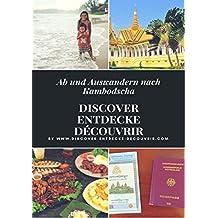 Discover Entdecke Découvrir Ab und Auswandern nach Kambodscha: Discover Entdecke Découvrir Wie Du Deinen Traum leben kannst, findest Du hier (www.discover-entdecke-decouvrir.com 209)