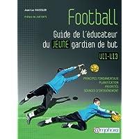 Football. Guide de l'éducateur du jeune gardien de but U11-U13