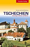 Tschechien: Unterwegs in Böhmen und Mähren (Trescher-Reihe Reisen)