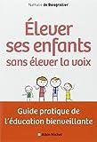 Elever ses enfants sans élever la voix: Guide pratique de l'éducation bienveillante
