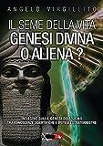 Il seme della vita. Genesi divina o aliena?