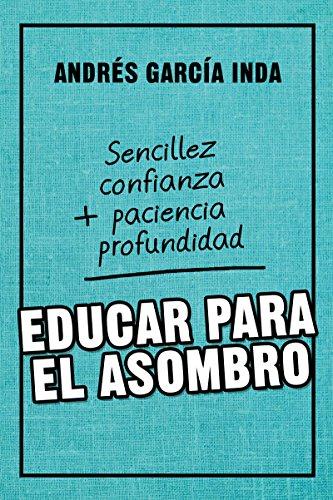 EDUCAR PARA EL ASOMBRO. Sencillez, confianza, paciencia y profundidad (Educación nº 8)
