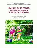Manual para padres de coeducación e igualdad sexual (Manuales para Padres sobre Actividad Física, Salud y Educación en los niñ@s)