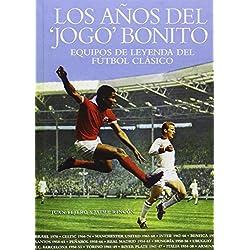 Los Años Del 'Jogo' Bonito. Equipos De Leyenda Del Fútbol Clásico (Deportes (t&b))