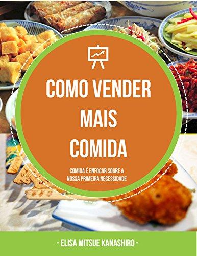 Como vender mais comida: Comida é enfocar sobre nossa primeira necessidade (Portuguese Edition)