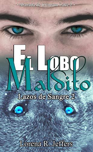 Leer Gratis El lobo maldito: Manada de Crimson Lake 2 (Lazos de Sangre) de Lorena R. Jeffers