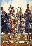 Die deutsche Kavallerie im ersten Weltkrieg: Fachbuch zur Neueren Geschichte