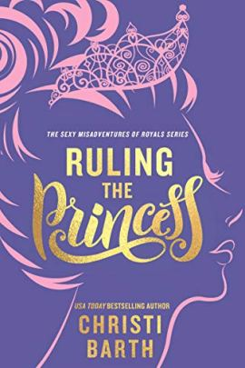 Ruling the Princess (Sexy Misadventures of Royals Book 2) by [Barth, Christi]