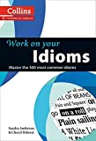 Idioms: Idioms in English can be amusing, colourful and expressive but if you don't know what they mean, it's easy to get confused. (Collins Work on Your...)