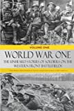 World War One: The Unheard Stories of Soldiers on the Western Front Battlefields: First World War stories as told by those who fought in WW1 battles: Volume 1 (Soldier Stories of WW1)