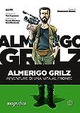 Almerigo Grilz. Avventure di una vita al fronte