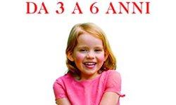 = Il bambino da 3 a 6 anni. Guida alle tappe cruciali dello sviluppo dall'età prescolare al primo anno di scuola libri gratis da leggere