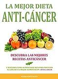 LA MEJOR DIETA ANTI-CANCER - Descubra Las Mejores Recetas Anticancer: Descubra Como Alimentarse Bien Para Prevenir el Cancer y La Mejor Alimentacion Anti Cancer