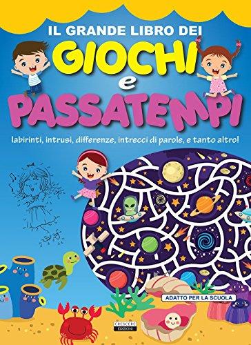 Il grande libro dei giochi e passatempi. Labirinti, intrusi, differenze, intrecci di parole e tanto...