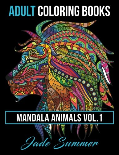 Adult Coloring Books: Animal Mandala Designs and Stress Relieving Patterns for Anger Release, Adult Relaxation, and Zen: Volume 1 (Mandala Animals)