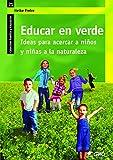 Educar en verde. Ideas para acercar a niños y niñas a la naturaleza (FAMILIA Y EDUCACIÓN)