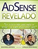 AdSense Revelado: Los secretos para ganar dinero en internet, sin vender absolutamente nada.