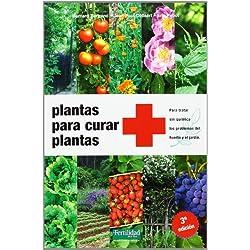 Plantas para curar plantas: Para tratar sin química los problemas del huerto y el jardín (Guías para la Fertilidad de la Tierra)