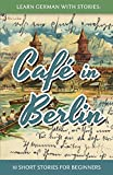 Learn German With Stories: Café in Berlin - 10 Short Stories For Beginners (Dino lernt Deutsch)