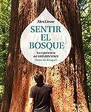 Sentir el bosque: La experiencia del shinrin-yoku (baño de bosque) (Vivir mejor)
