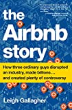 The Airbnb Story: How Three Ordinary Guys Disrupted an Industry, Made Billions . . . and Created...