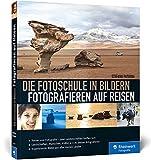 Die Fotoschule in Bildern. Fotografieren auf Reisen