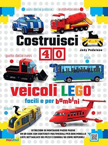 Costruisci 40 veicoli Lego facili e per bambini. Ediz. a colori